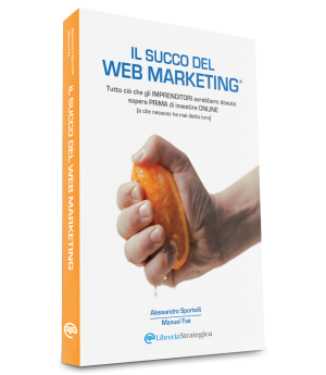 Libro Il Succo del Web Marketing di A. Sportelli e Maneul Faè